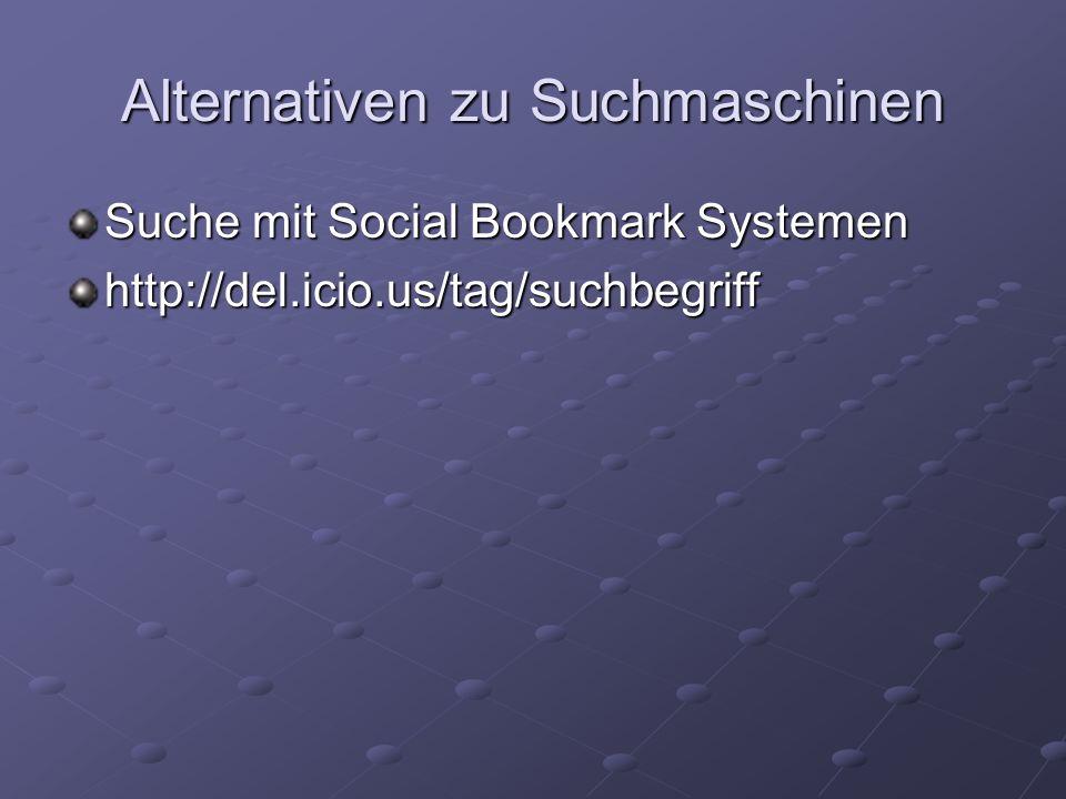 Alternativen zu Suchmaschinen Suche mit Social Bookmark Systemen http://del.icio.us/tag/suchbegriff