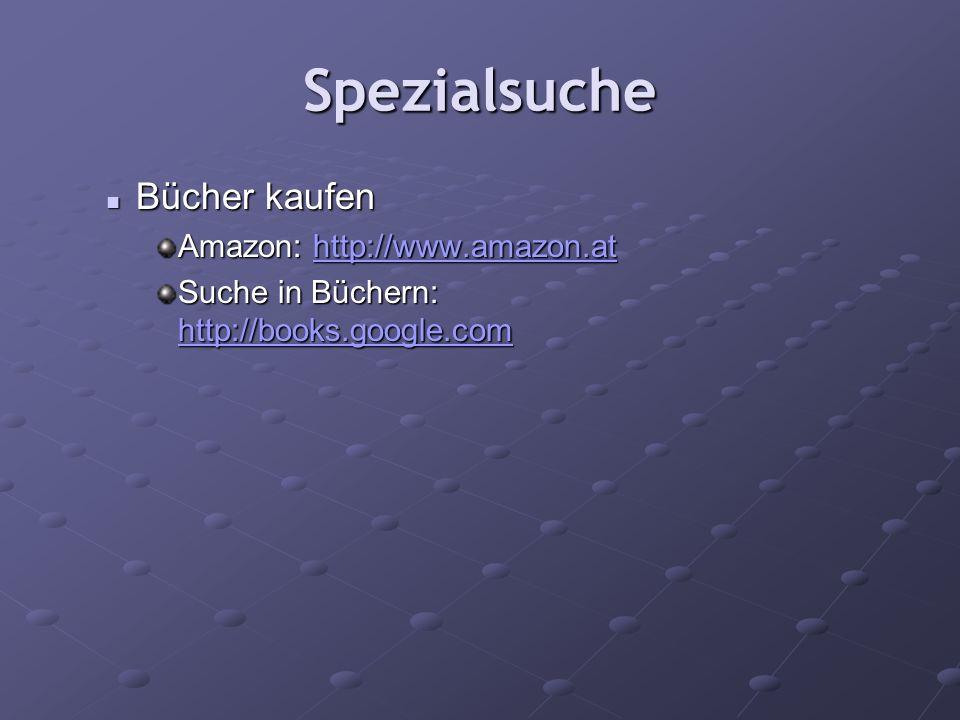 Spezialsuche Bücher kaufen Bücher kaufen Amazon: http://www.amazon.at http://www.amazon.at Suche in Büchern: http://books.google.com http://books.goog