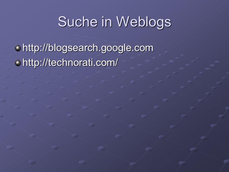 Suche in Weblogs http://blogsearch.google.comhttp://technorati.com/