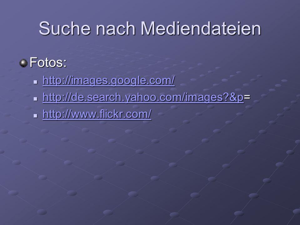 Suche nach Mediendateien Fotos: http://images.google.com/ http://images.google.com/ http://images.google.com/ http://de.search.yahoo.com/images?&p= ht
