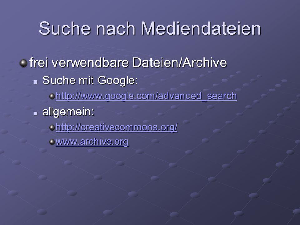 Suche nach Mediendateien frei verwendbare Dateien/Archive Suche mit Google: Suche mit Google: http://www.google.com/advanced_search allgemein: allgeme