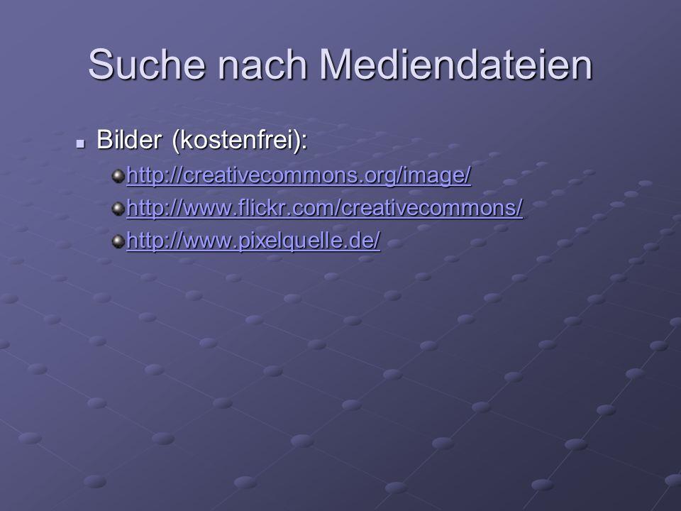 Suche nach Mediendateien Bilder (kostenfrei): Bilder (kostenfrei): http://creativecommons.org/image/ http://www.flickr.com/creativecommons/ http://www