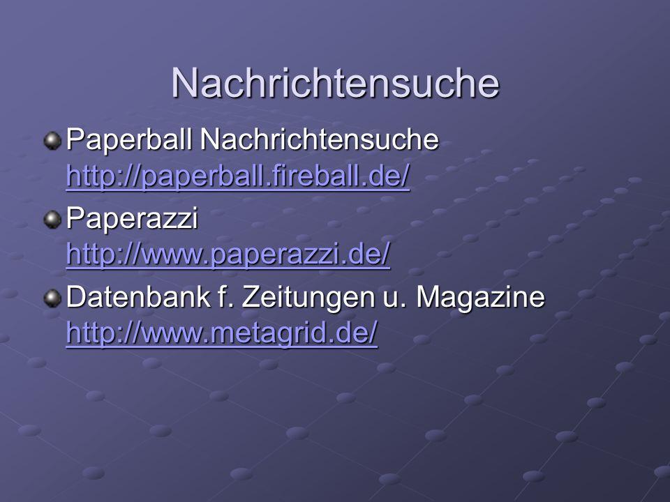 Nachrichtensuche Paperball Nachrichtensuche http://paperball.fireball.de/ http://paperball.fireball.de/ Paperazzi http://www.paperazzi.de/ http://www.