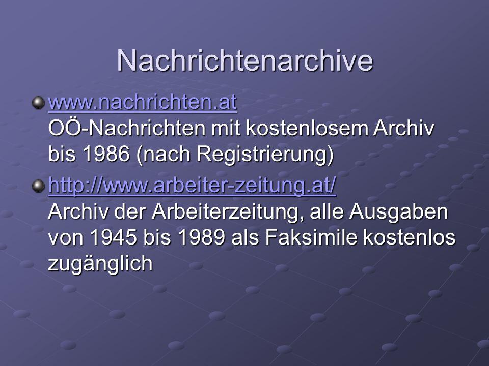 Nachrichtenarchive www.nachrichten.at www.nachrichten.at OÖ-Nachrichten mit kostenlosem Archiv bis 1986 (nach Registrierung) www.nachrichten.at http:/