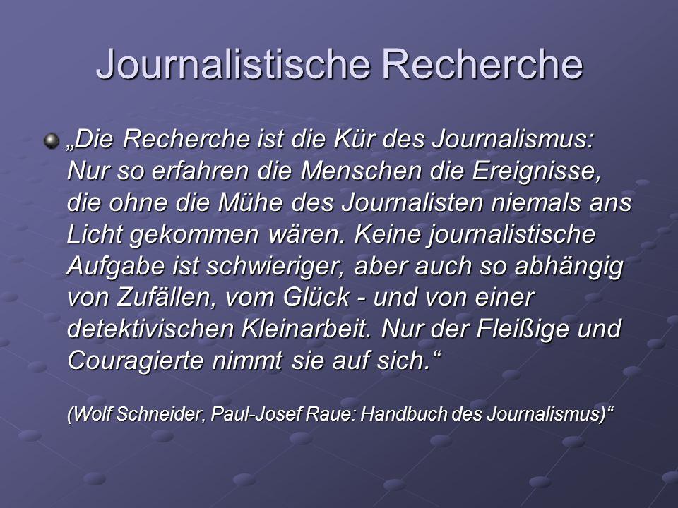 Journalistische Recherche Die Recherche ist die Kür des Journalismus: Nur so erfahren die Menschen die Ereignisse, die ohne die Mühe des Journalisten