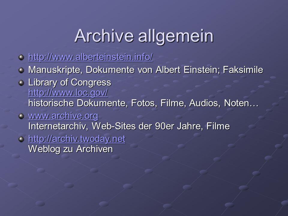 Archive allgemein http://www.alberteinstein.info/ Manuskripte, Dokumente von Albert Einstein; Faksimile Library of Congress http://www.loc.gov/ histor