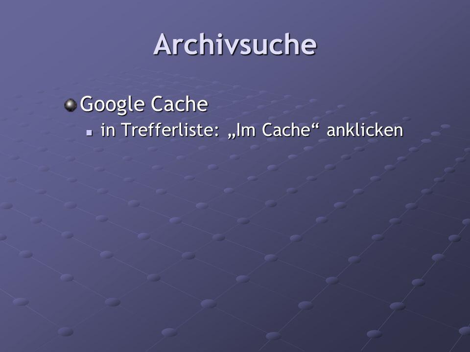 Archivsuche Google Cache in Trefferliste: Im Cache anklicken in Trefferliste: Im Cache anklicken