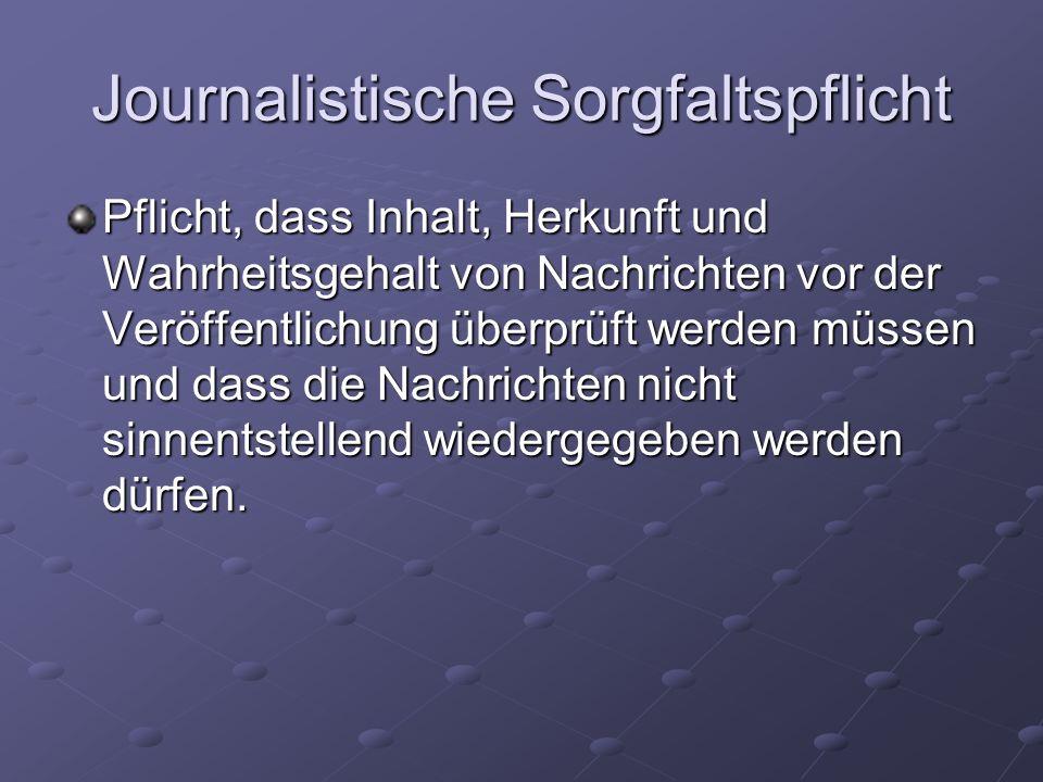 Journalistische Sorgfaltspflicht Pflicht, dass Inhalt, Herkunft und Wahrheitsgehalt von Nachrichten vor der Veröffentlichung überprüft werden müssen u