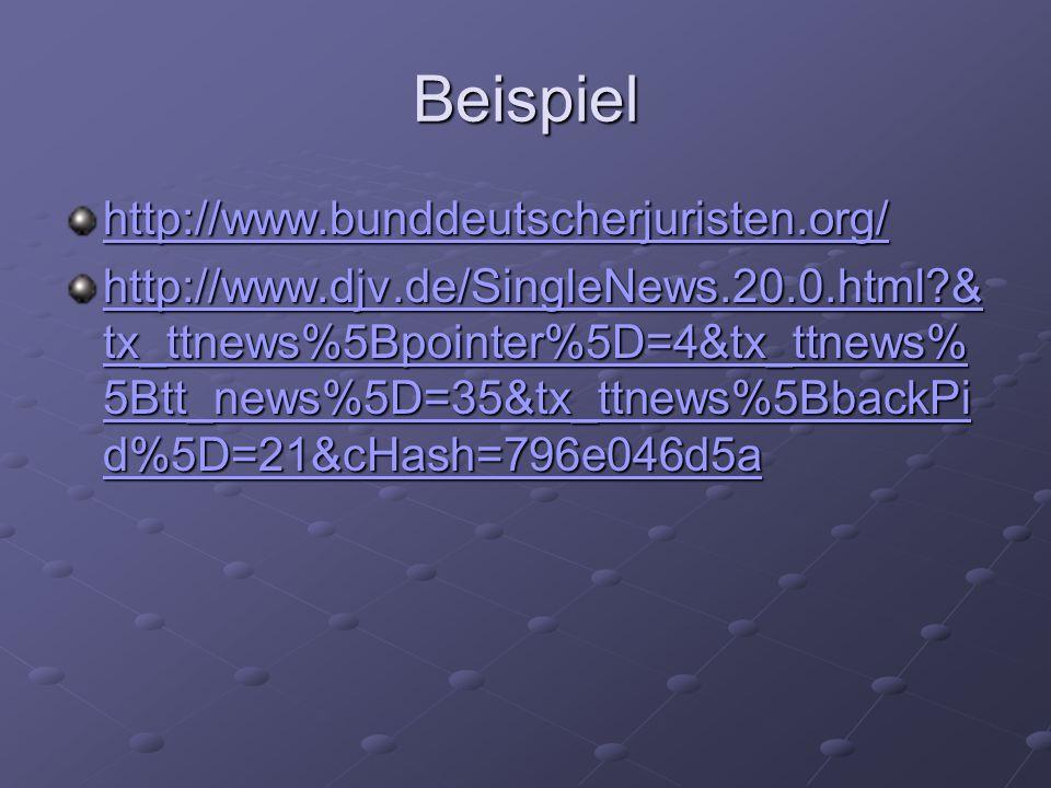 Beispiel http://www.bunddeutscherjuristen.org/ http://www.djv.de/SingleNews.20.0.html?& tx_ttnews%5Bpointer%5D=4&tx_ttnews% 5Btt_news%5D=35&tx_ttnews%