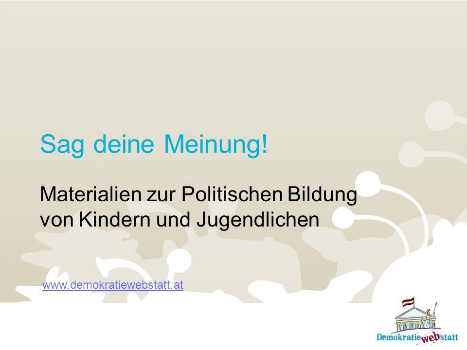 Sag deine Meinung! Materialien zur Politischen Bildung von Kindern und Jugendlichen www.demokratiewebstatt.at