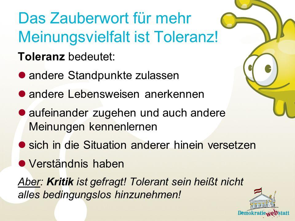 Das Zauberwort für mehr Meinungsvielfalt ist Toleranz! Toleranz bedeutet: andere Standpunkte zulassen andere Lebensweisen anerkennen aufeinander zugeh