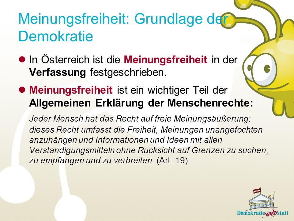 Meinungsfreiheit: Grundlage der Demokratie In Österreich ist die Meinungsfreiheit in der Verfassung festgeschrieben. Meinungsfreiheit ist ein wichtige