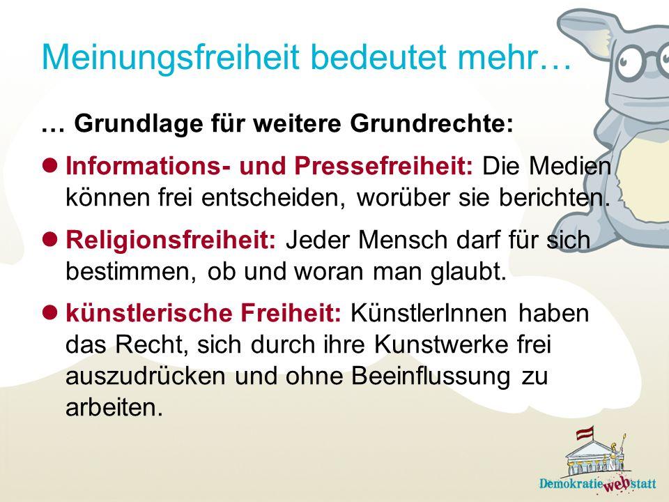 Meinungsfreiheit bedeutet mehr… … Grundlage für weitere Grundrechte: Informations- und Pressefreiheit: Die Medien können frei entscheiden, worüber sie