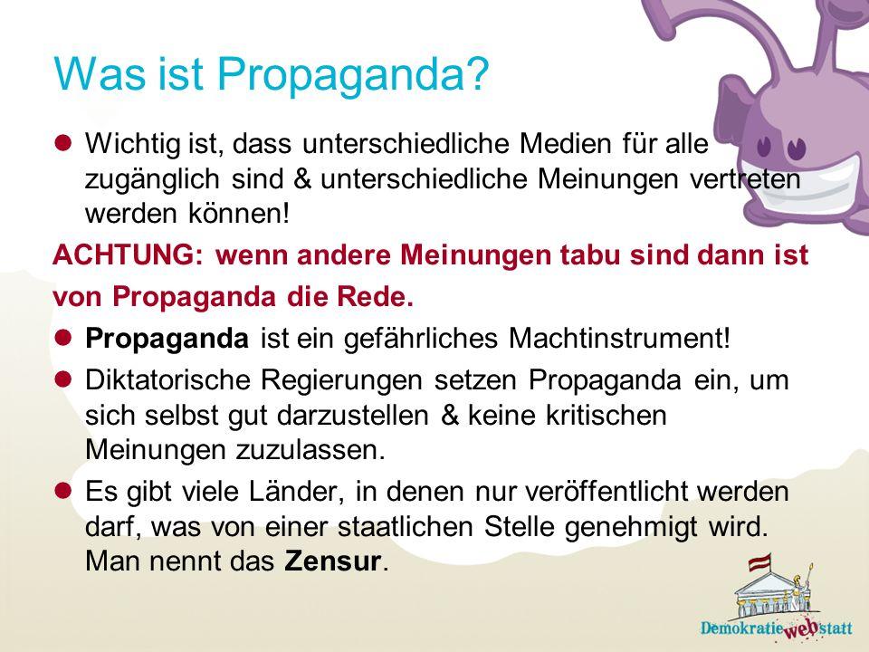 Was ist Propaganda? Wichtig ist, dass unterschiedliche Medien für alle zugänglich sind & unterschiedliche Meinungen vertreten werden können! ACHTUNG: