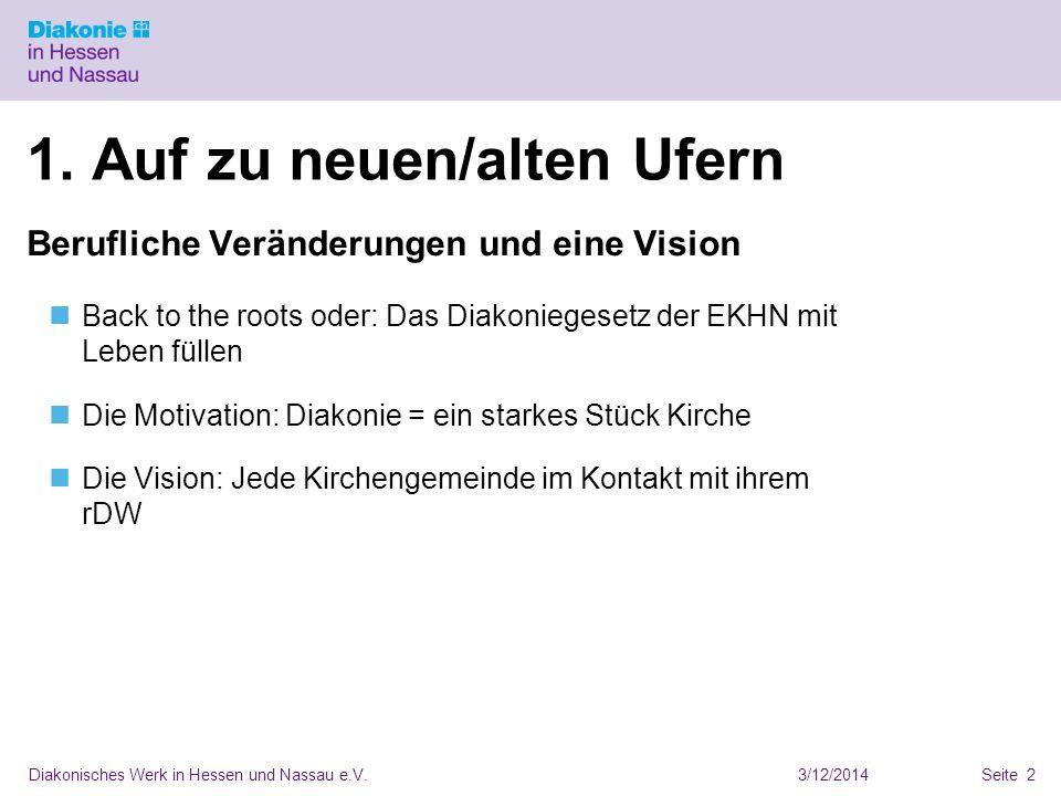 3/12/2014Diakonisches Werk in Hessen und Nassau e.V.Seite 2 1. Auf zu neuen/alten Ufern Berufliche Veränderungen und eine Vision Back to the roots ode