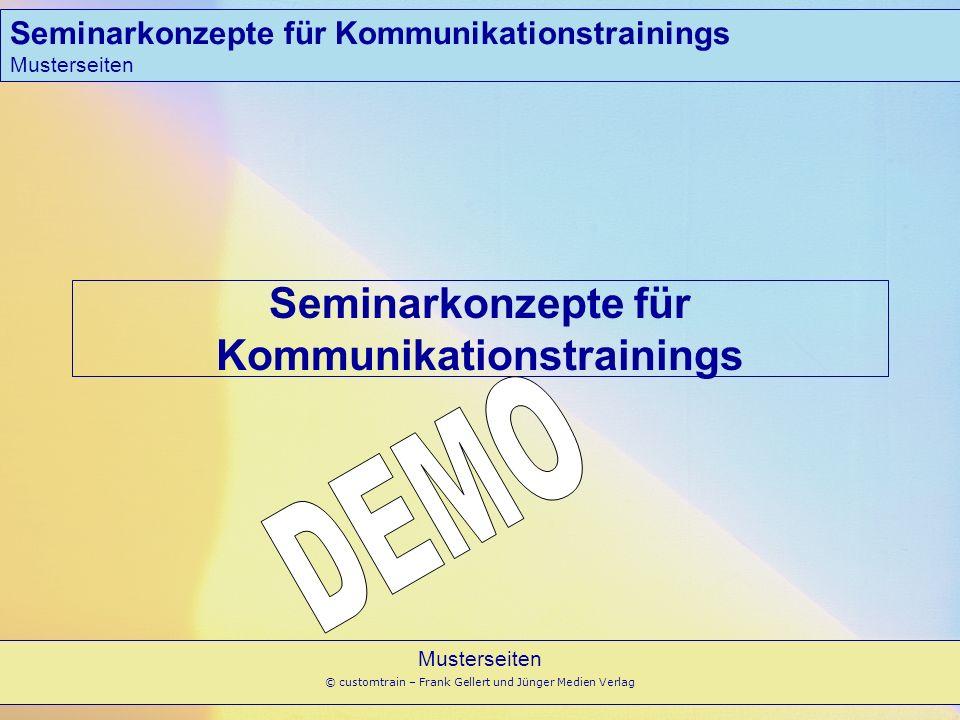 Musterseiten © customtrain – Frank Gellert und Jünger Medien Verlag Seminarkonzepte für Kommunikationstrainings Musterseiten Seminarkonzepte für Kommu