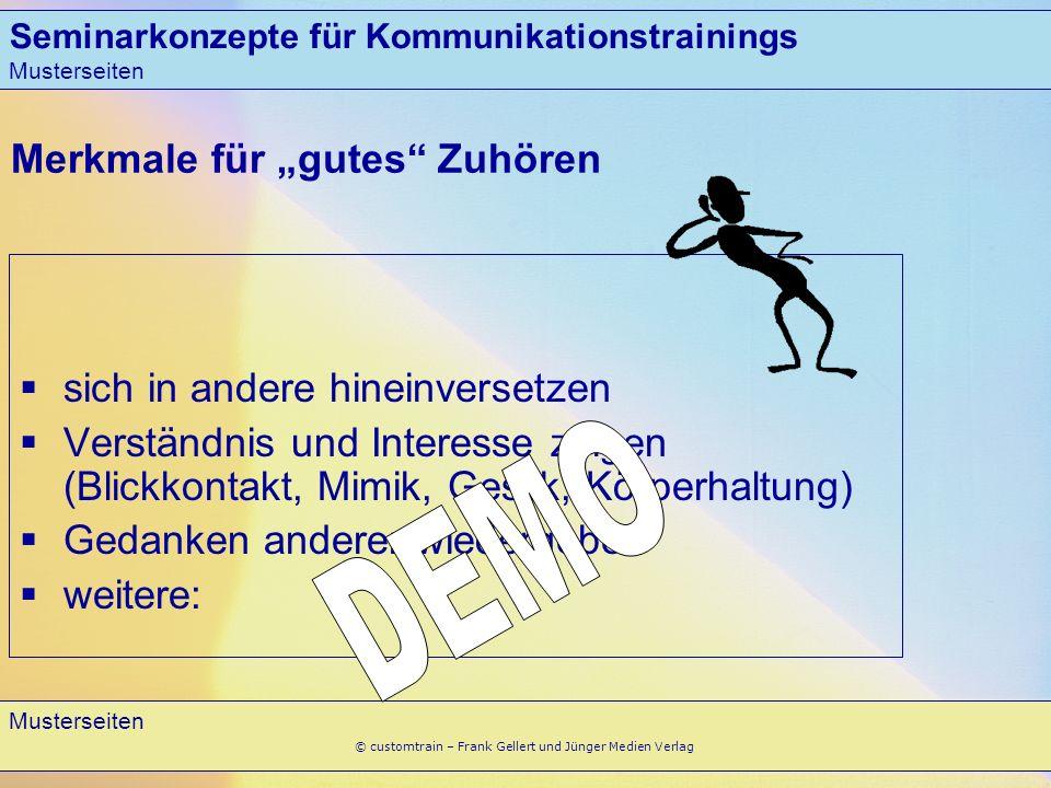 Seminarkonzepte für Kommunikationstrainings Musterseiten 10 Musterseiten © customtrain – Frank Gellert und Jünger Medien Verlag Merkmale für gutes Zuh