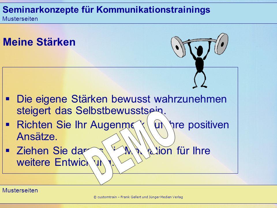 Seminarkonzepte für Kommunikationstrainings Musterseiten 11 Musterseiten © customtrain – Frank Gellert und Jünger Medien Verlag Meine Stärken Die eige
