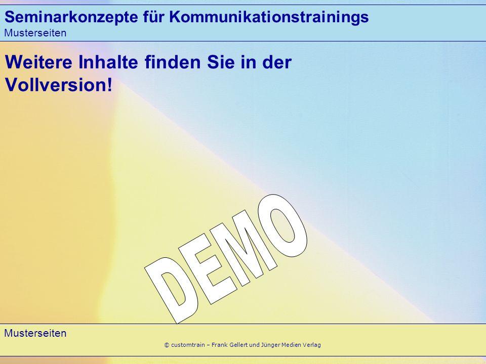Seminarkonzepte für Kommunikationstrainings Musterseiten 12 Musterseiten © customtrain – Frank Gellert und Jünger Medien Verlag Weitere Inhalte finden