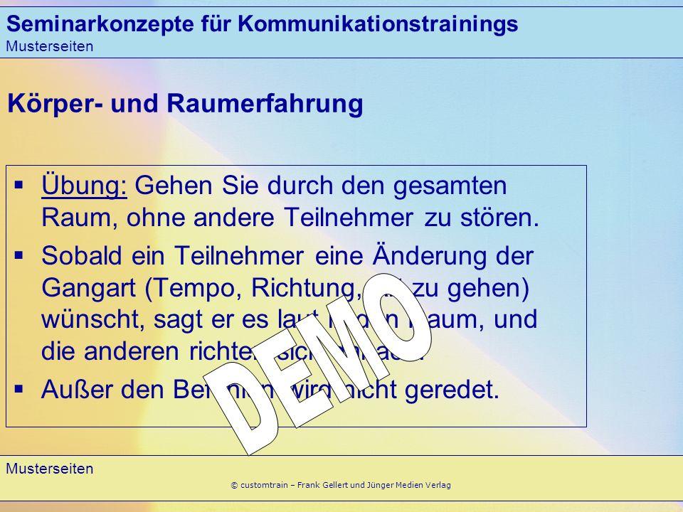 Seminarkonzepte für Kommunikationstrainings Musterseiten 3 © customtrain – Frank Gellert und Jünger Medien Verlag Körper- und Raumerfahrung Übung: Geh