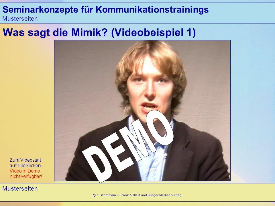 Seminarkonzepte für Kommunikationstrainings Musterseiten 5 © customtrain – Frank Gellert und Jünger Medien Verlag Was sagt die Mimik? (Videobeispiel 1