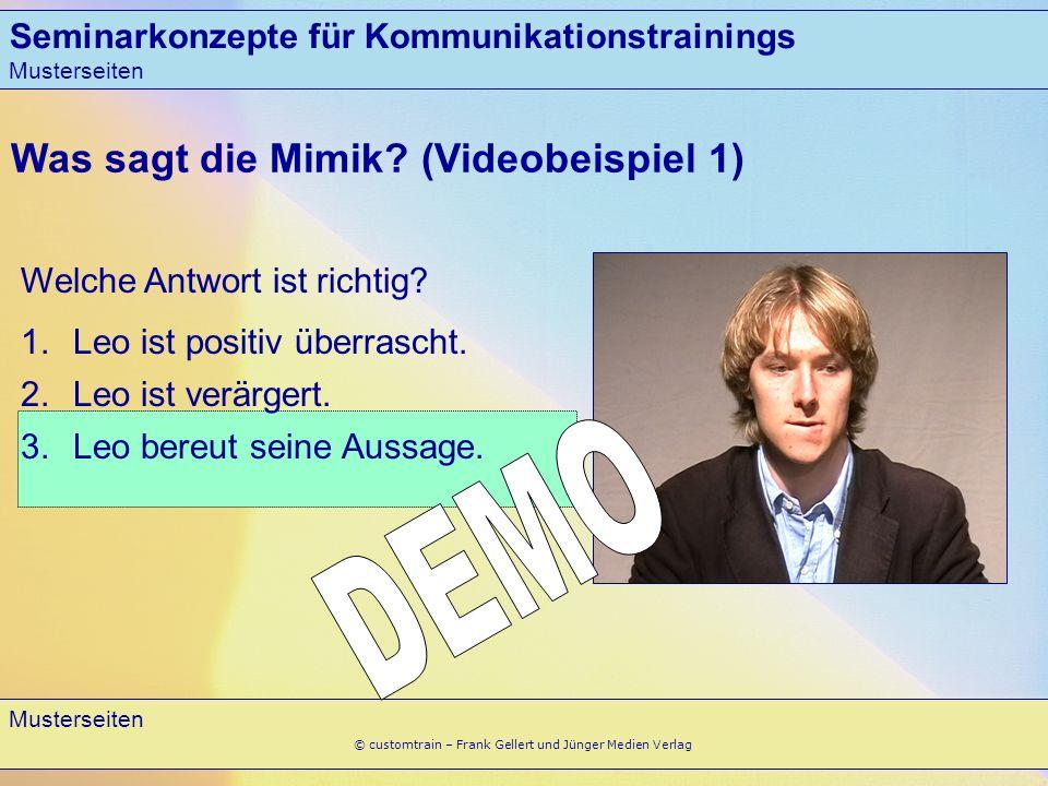 Seminarkonzepte für Kommunikationstrainings Musterseiten 7 © customtrain – Frank Gellert und Jünger Medien Verlag Leo bereut seine Aussage.