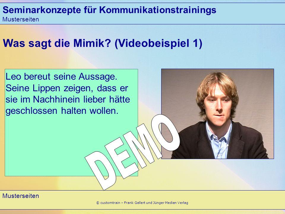 Seminarkonzepte für Kommunikationstrainings Musterseiten 7 © customtrain – Frank Gellert und Jünger Medien Verlag Leo bereut seine Aussage. Seine Lipp