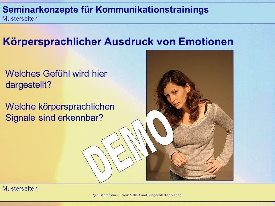 Seminarkonzepte für Kommunikationstrainings Musterseiten 8 © customtrain – Frank Gellert und Jünger Medien Verlag Körpersprachlicher Ausdruck von Emotionen Welches Gefühl wird hier dargestellt.
