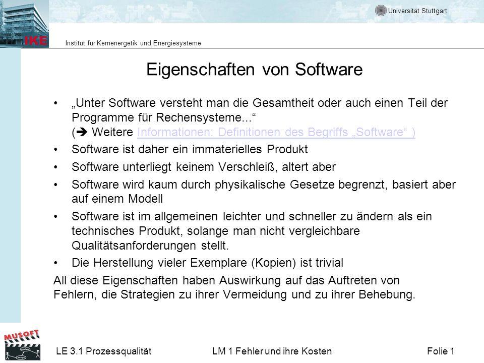 Universität Stuttgart Institut für Kernenergetik und Energiesysteme LE 3.1 ProzessqualitätLM 1 Fehler und ihre KostenFolie 1 Eigenschaften von Software Unter Software versteht man die Gesamtheit oder auch einen Teil der Programme für Rechensysteme...