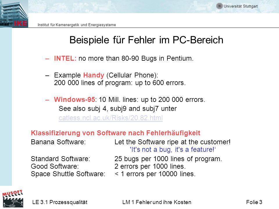 Universität Stuttgart Institut für Kernenergetik und Energiesysteme LE 3.1 ProzessqualitätLM 1 Fehler und ihre KostenFolie 3 Beispiele für Fehler im PC-Bereich –INTEL: no more than 80-90 Bugs in Pentium.