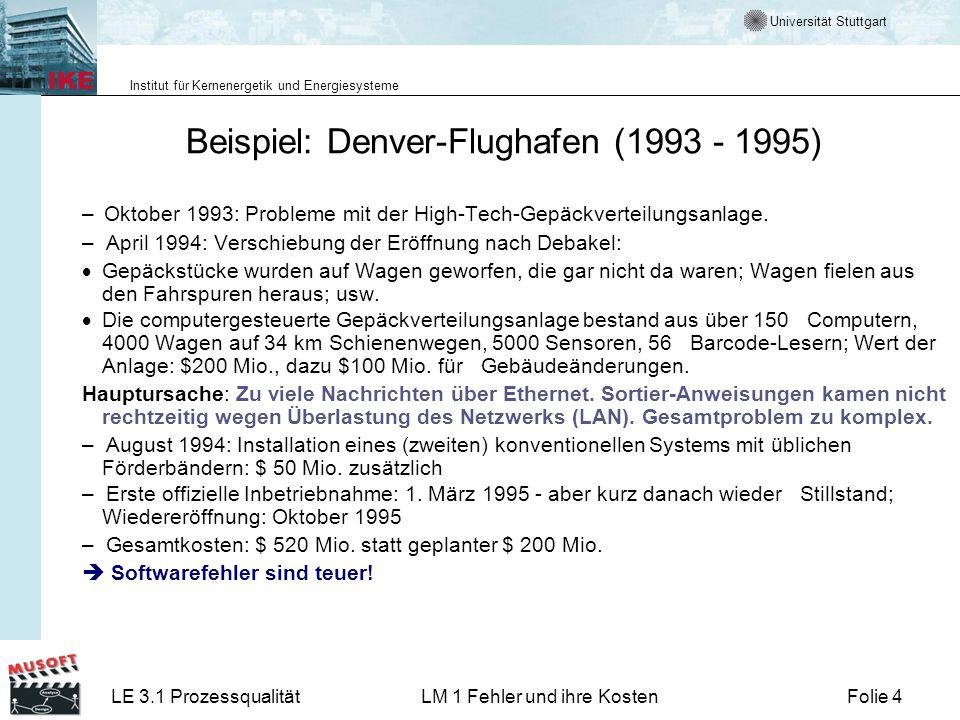 Universität Stuttgart Institut für Kernenergetik und Energiesysteme LE 3.1 ProzessqualitätLM 1 Fehler und ihre KostenFolie 4 Beispiel: Denver-Flughafen (1993 - 1995) – Oktober 1993: Probleme mit der High-Tech-Gepäckverteilungsanlage.