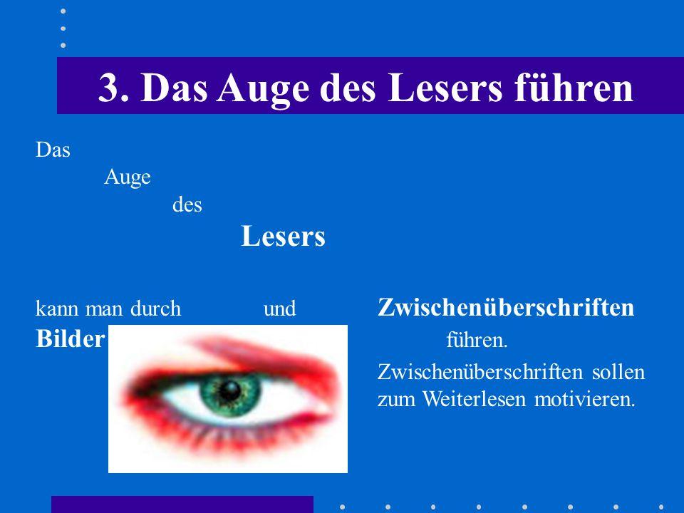 3. Das Auge des Lesers führen Das Auge des Lesers kann man durch und Zwischenüberschriften Bilder führen. Zwischenüberschriften sollen zum Weiterlesen