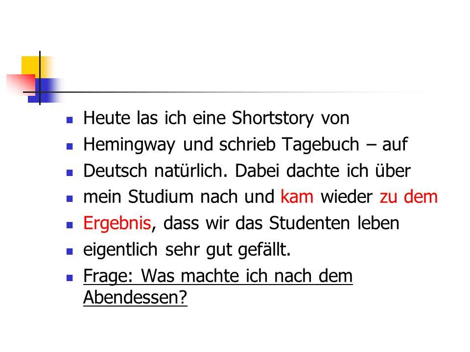 Heute las ich eine Shortstory von Hemingway und schrieb Tagebuch – auf Deutsch natürlich. Dabei dachte ich über mein Studium nach und kam wieder zu de