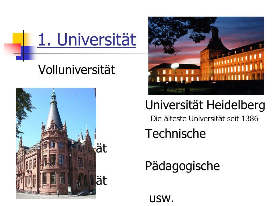 1. Universität Volluniversität Universität Heidelberg Die älteste Universität seit 1386 Technische Universität Pädagogische Universität usw.