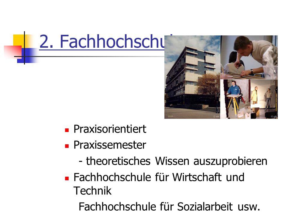 2. Fachhochschule Praxisorientiert Praxissemester - theoretisches Wissen auszuprobieren Fachhochschule für Wirtschaft und Technik Fachhochschule für S