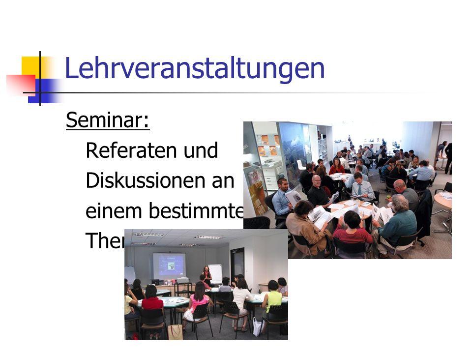 Lehrveranstaltungen Seminar: Referaten und Diskussionen an einem bestimmten Thema
