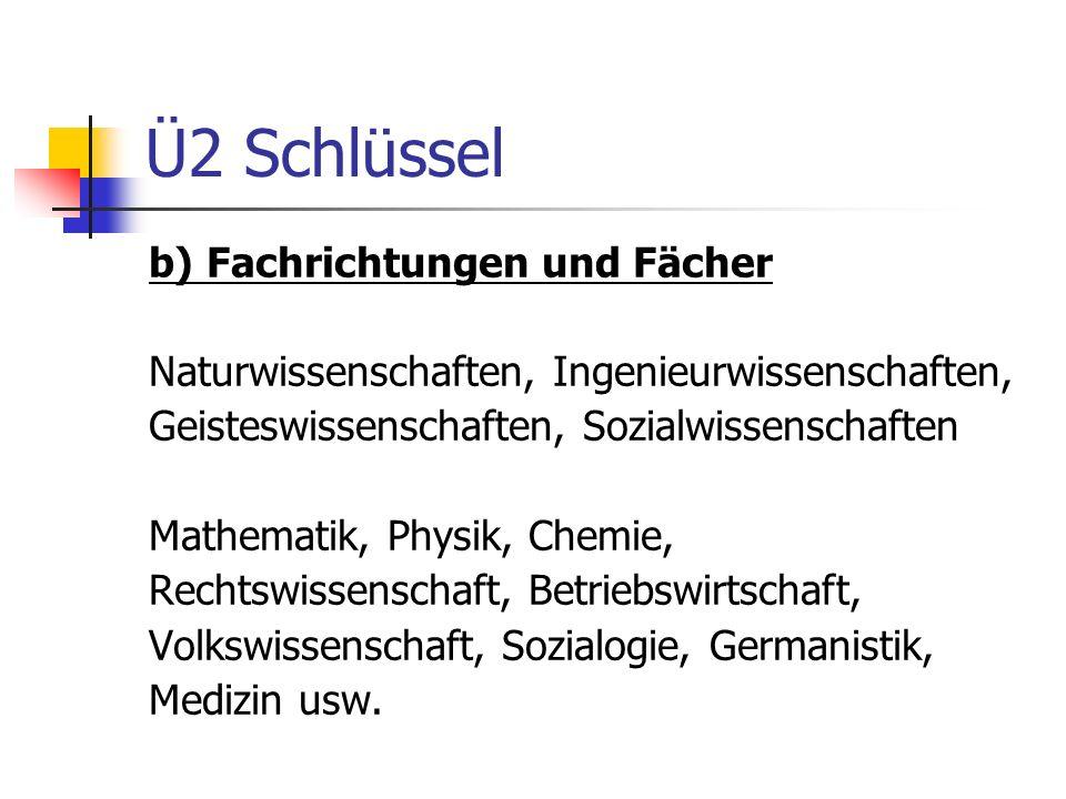 Ü2 Schlüssel b) Fachrichtungen und Fächer Naturwissenschaften, Ingenieurwissenschaften, Geisteswissenschaften, Sozialwissenschaften Mathematik, Physik