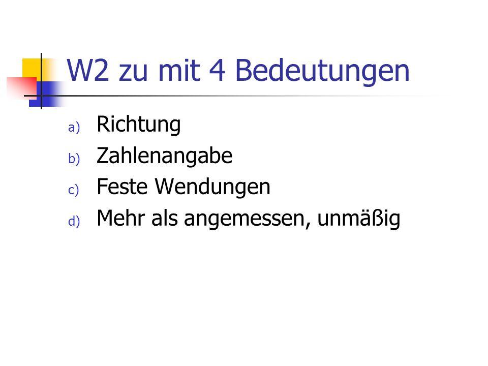 W2 zu mit 4 Bedeutungen a) Richtung b) Zahlenangabe c) Feste Wendungen d) Mehr als angemessen, unmäßig