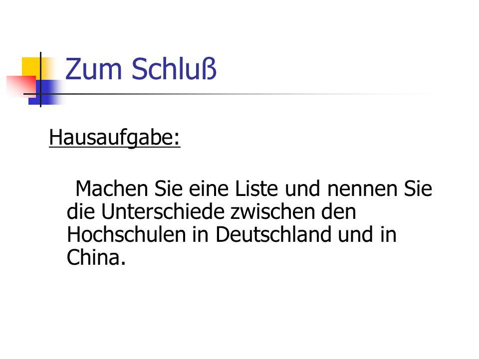 Zum Schluß Hausaufgabe: Machen Sie eine Liste und nennen Sie die Unterschiede zwischen den Hochschulen in Deutschland und in China.
