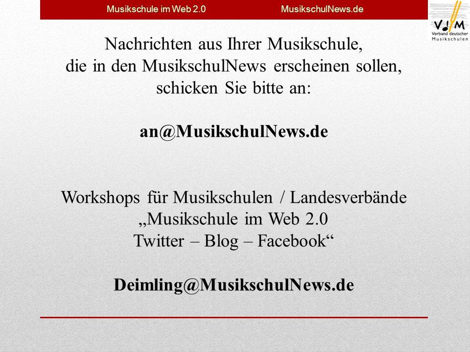 Musikschule im Web 2.0 MusikschulNews.de Nachrichten aus Ihrer Musikschule, die in den MusikschulNews erscheinen sollen, schicken Sie bitte an: an@MusikschulNews.de Workshops für Musikschulen / Landesverbände Musikschule im Web 2.0 Twitter – Blog – Facebook Deimling@MusikschulNews.de