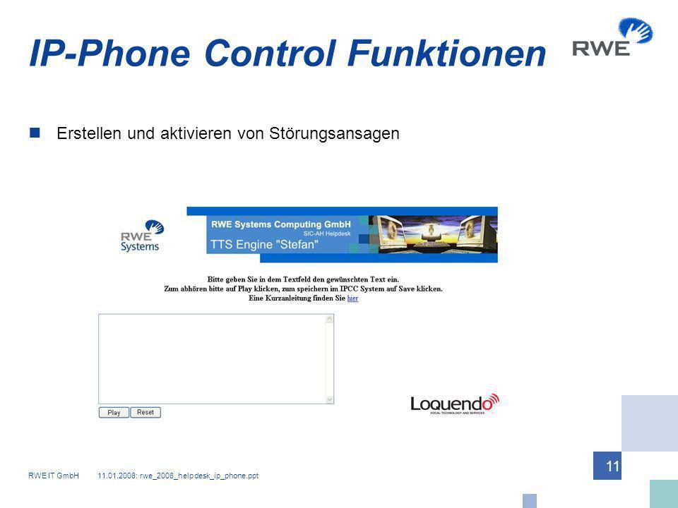 RWE IT GmbH 11.01.2008: rwe_2008_helpdesk_ip_phone.ppt 11 IP-Phone Control Funktionen Erstellen und aktivieren von Störungsansagen