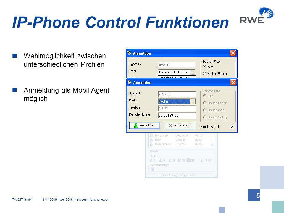 RWE IT GmbH 11.01.2008: rwe_2008_helpdesk_ip_phone.ppt 5 Anmeldung als Mobil Agent möglich IP-Phone Control Funktionen Wahlmöglichkeit zwischen unters