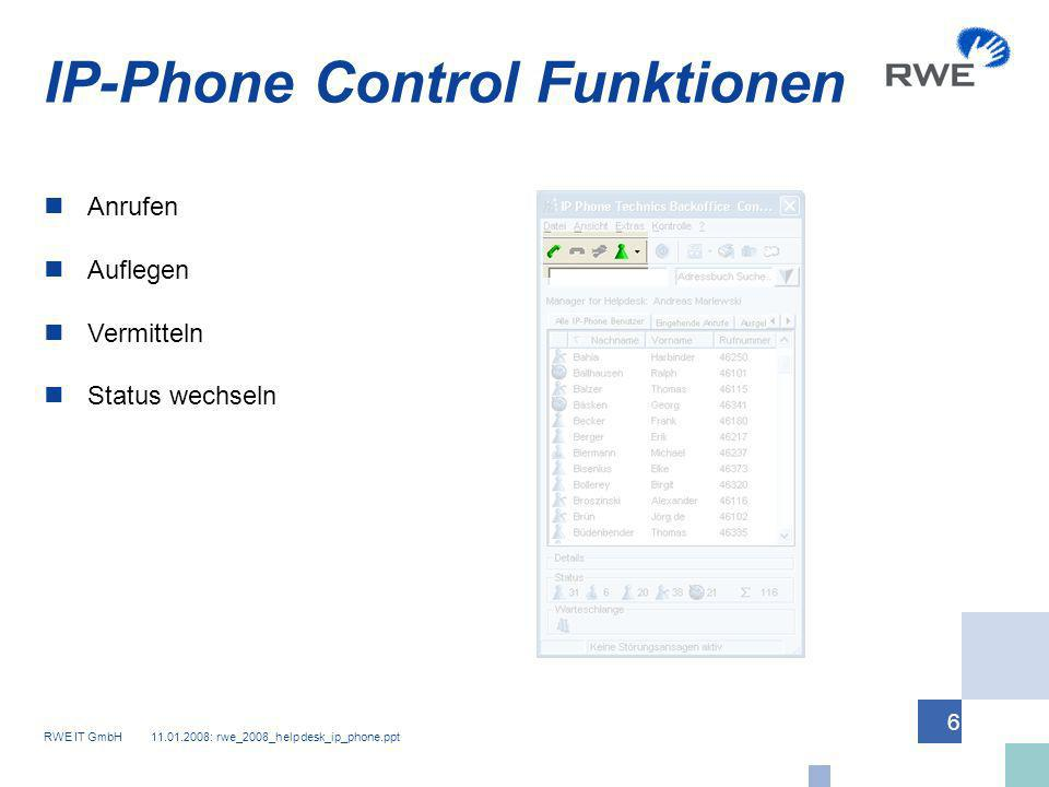 RWE IT GmbH 11.01.2008: rwe_2008_helpdesk_ip_phone.ppt 7 Abfrage des Faxeingangs Abfrage des Anrufbeantworters IP-Phone Control Funktionen
