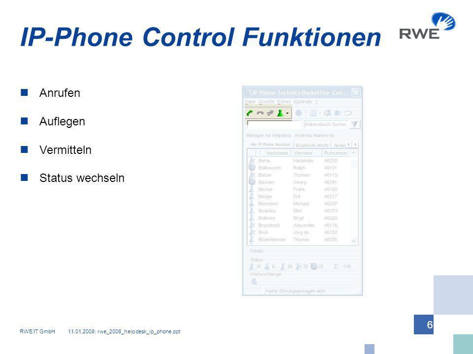 RWE IT GmbH 11.01.2008: rwe_2008_helpdesk_ip_phone.ppt 6 Auflegen Vermitteln Status wechseln IP-Phone Control Funktionen Anrufen