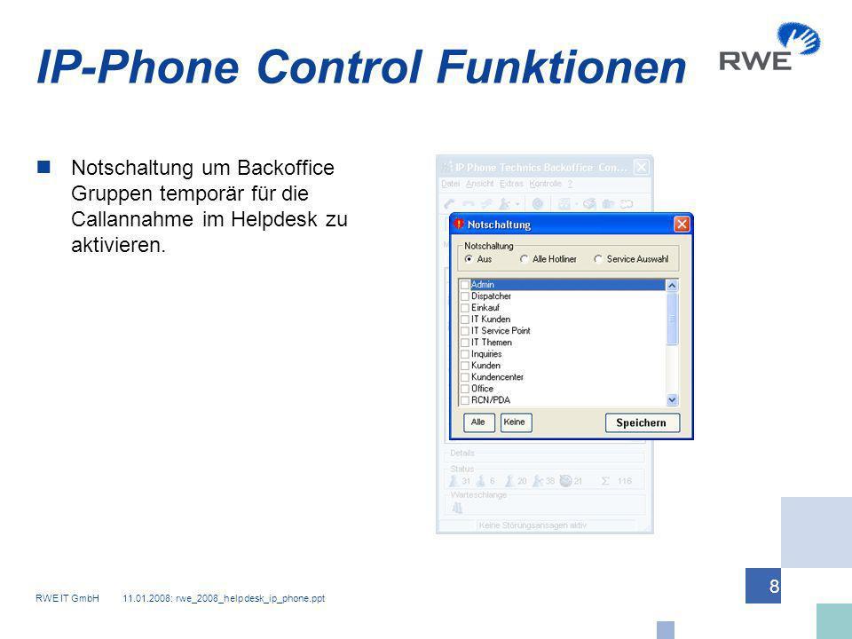 RWE IT GmbH 11.01.2008: rwe_2008_helpdesk_ip_phone.ppt 8 IP-Phone Control Funktionen Notschaltung um Backoffice Gruppen temporär für die Callannahme i