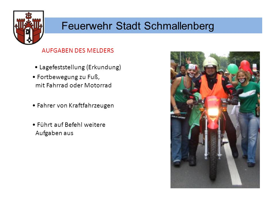 Feuerwehr Stadt Schmallenberg AUFGABEN DES MELDERS Lagefeststellung (Erkundung) Führt auf Befehl weitere Aufgaben aus Fortbewegung zu Fuß, mit Fahrrad