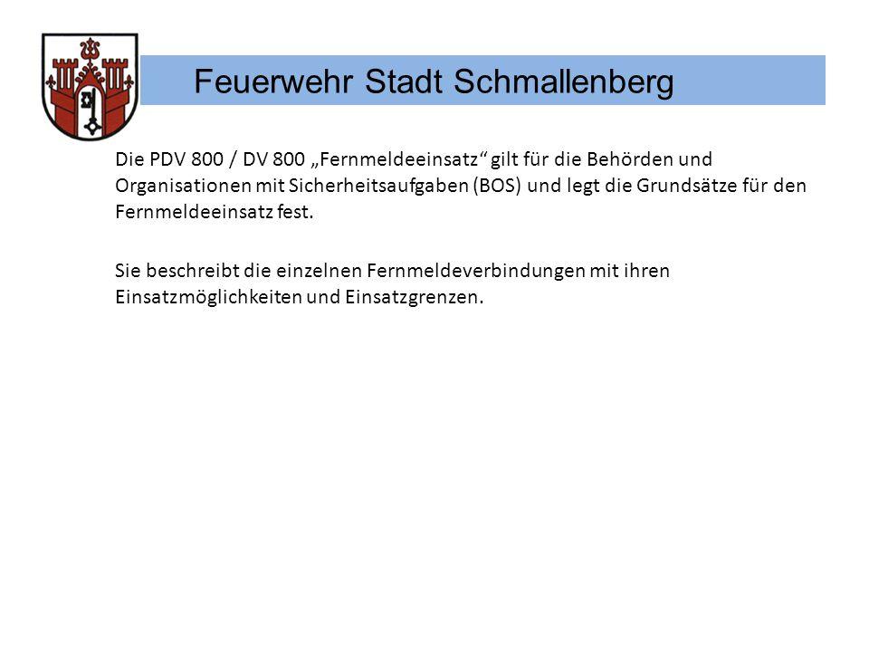 Feuerwehr Stadt Schmallenberg Die PDV 800 / DV 800 Fernmeldeeinsatz gilt für die Behörden und Organisationen mit Sicherheitsaufgaben (BOS) und legt di