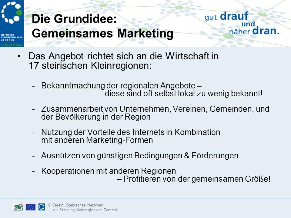 © Verein Steirisches Netzwerk zur Stärkung kleinregionaler Zentren Marketing-Zielsetzungen: Mehr Marketing und Werbung - regional wirksam platziert.