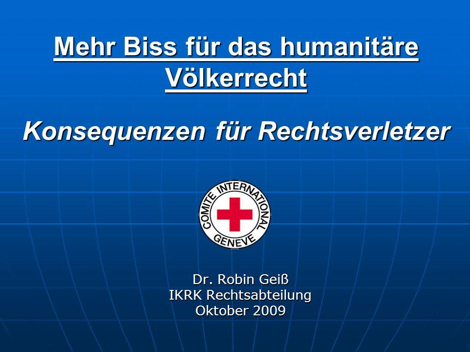 Mehr Biss für das humanitäre Völkerrecht Konsequenzen für Rechtsverletzer Dr.