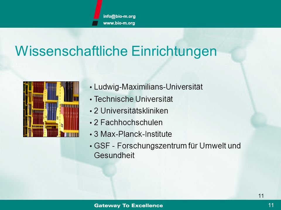 info@bio-m.org www.bio-m.org 10 Standortfaktoren Pioniere & Entrepreneurs Technologie- transfer Infrastruktur, rechtliche Rahmen- bedingungen qualifiz